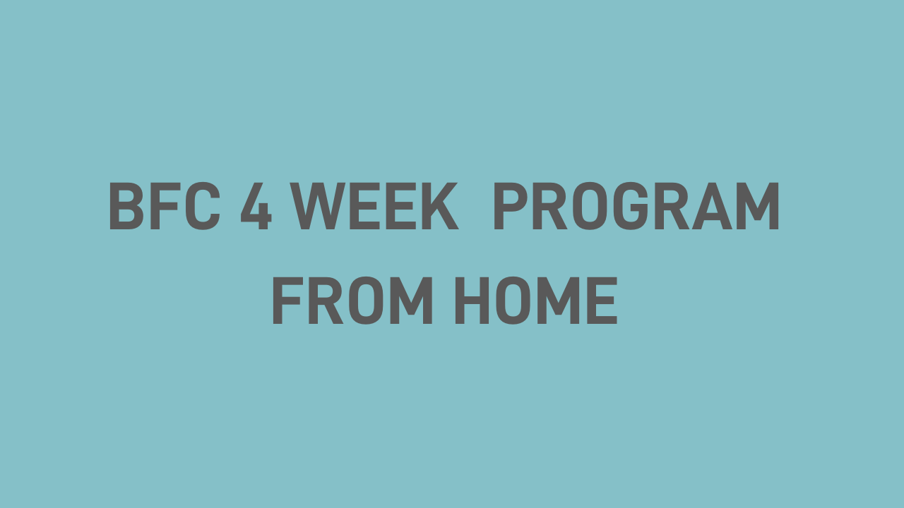 BFC 4 Week Program From Home
